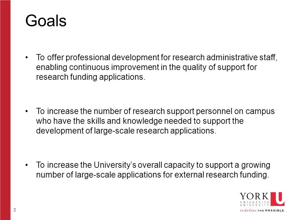 2 Goals To offer professional development for research administrative staff, enabling continuous improvement in the quality of support for research fu