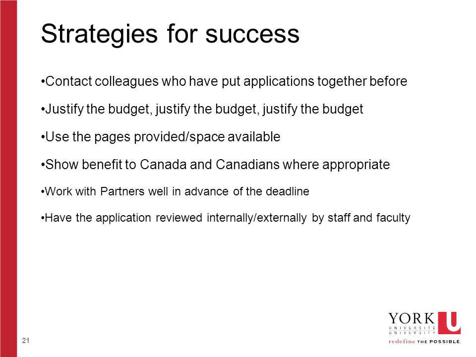 21 Strategies for success Contact colleagues who have put applications together before Justify the budget, justify the budget, justify the budget Use