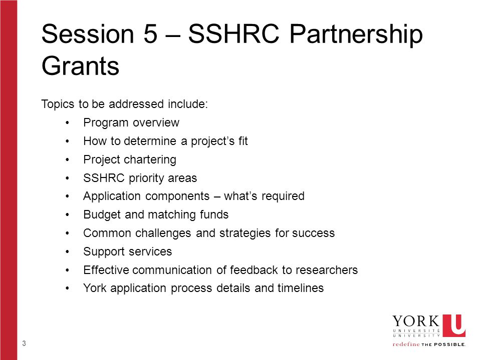 3 Session 5 – SSHRC Partnership Grants Topics to be addressed include: Program overview How to determine a projects fit Project chartering SSHRC prior