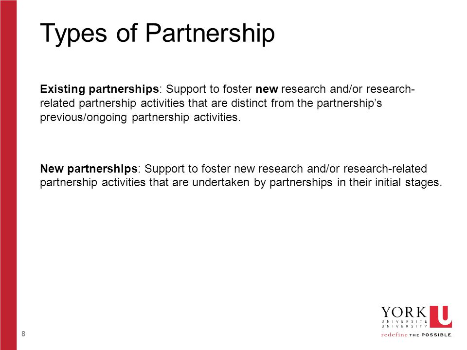 8 Types of Partnership Existing partnerships: Support to foster new research and/or research- related partnership activities that are distinct from th