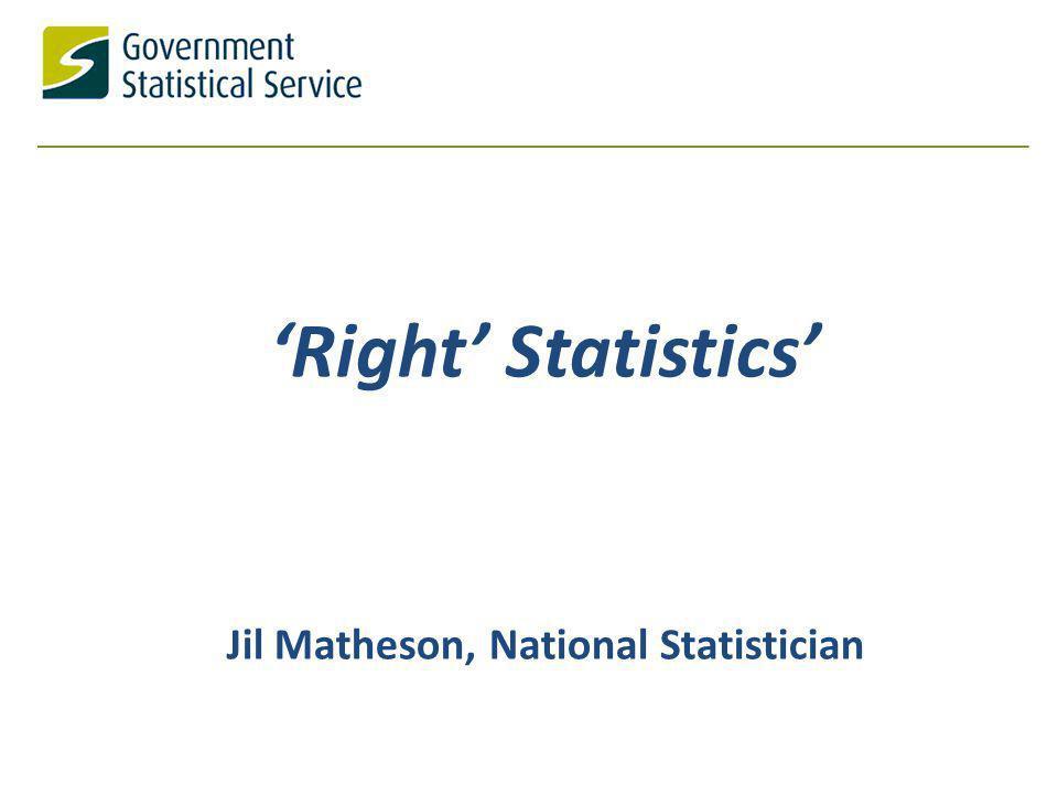 Right Statistics Jil Matheson, National Statistician