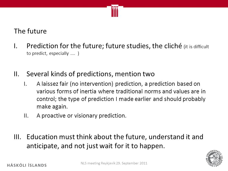 The future I.Prediction for the future; future studies, the cliché (it is difficult to predict, especially....