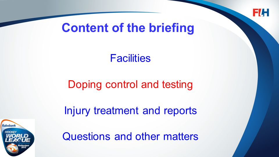 Content of the briefing Facilities Doping control and testing Injury treatment and reports Questions and other matters