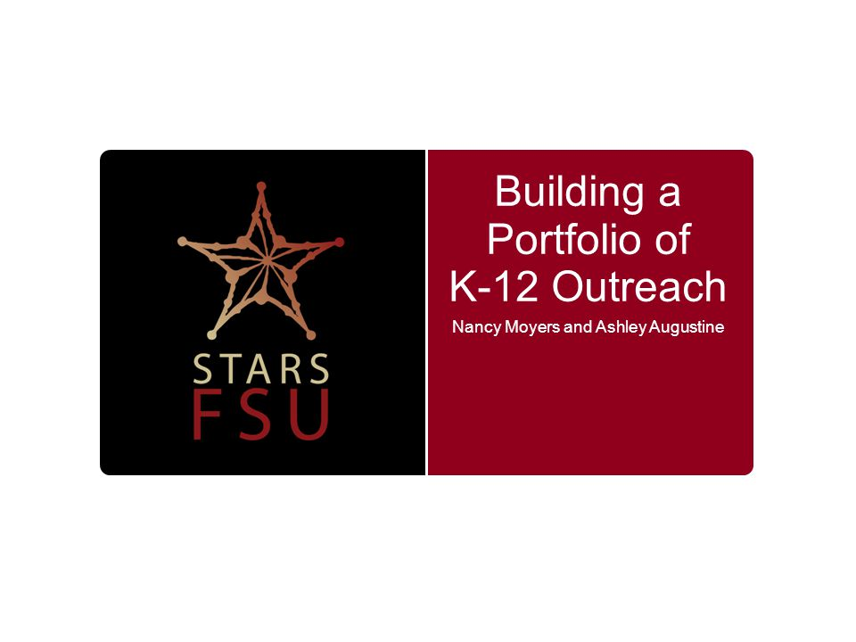 Building a Portfolio of K-12 Outreach Nancy Moyers and Ashley Augustine
