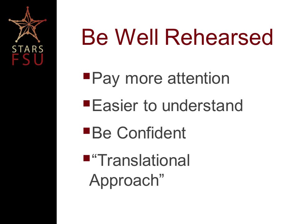 Be Well Rehearsed Pay more attention Easier to understand Be Confident Translational Approach