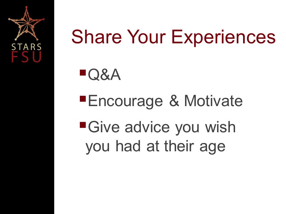 Share Your Experiences Q&A Encourage & Motivate Give advice you wish you had at their age