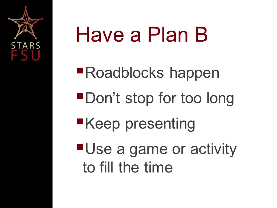 Have a Plan B Roadblocks happen Dont stop for too long Keep presenting Use a game or activity to fill the time