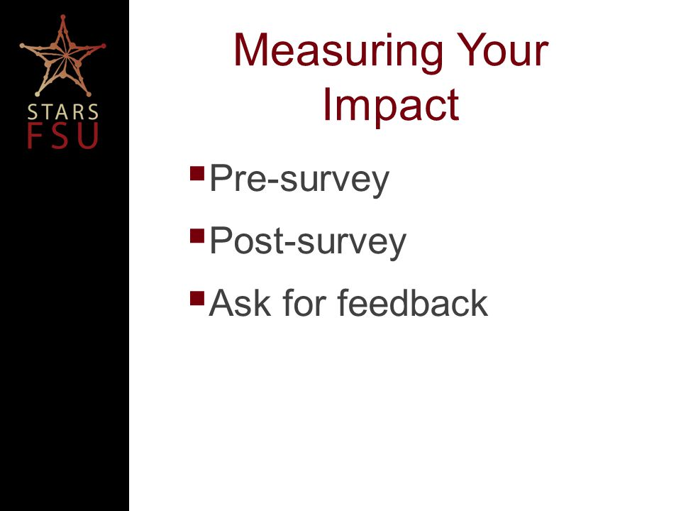 Measuring Your Impact Pre-survey Post-survey Ask for feedback
