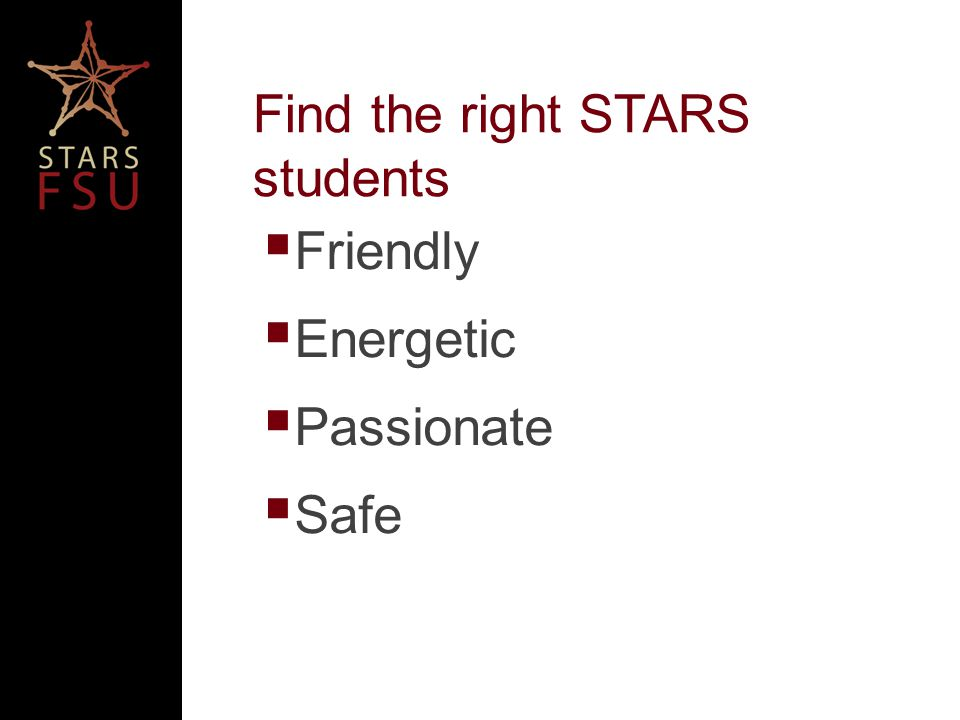Find the right STARS students Friendly Energetic Passionate Safe