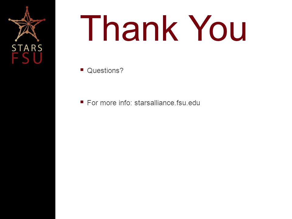 Thank You Questions For more info: starsalliance.fsu.edu