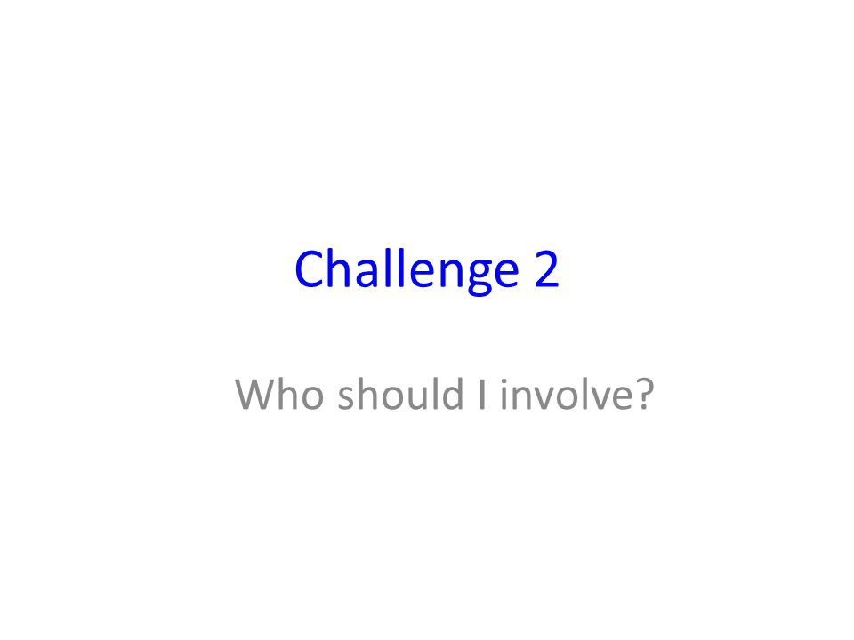 Challenge 2 Who should I involve