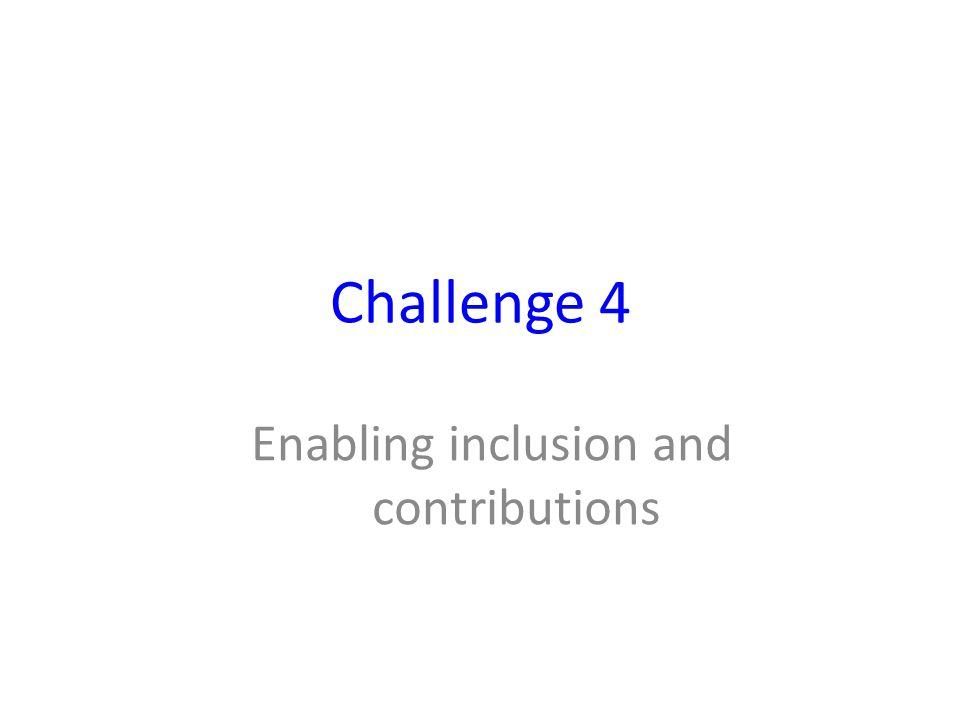 Challenge 4 Enabling inclusion and contributions