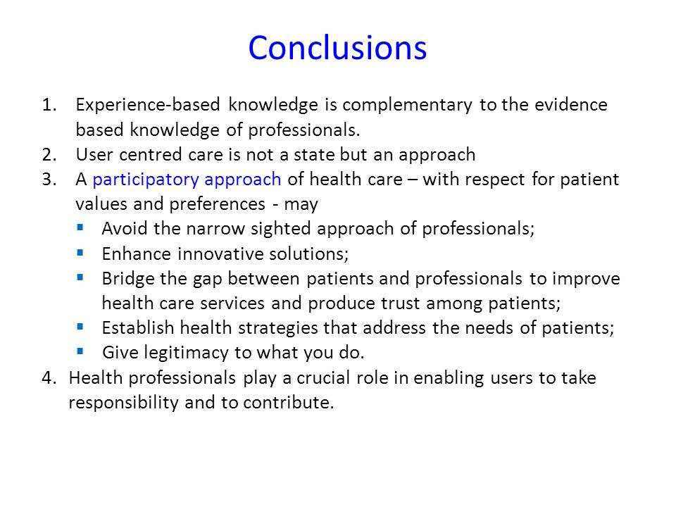 Conclusions 1.Experience-based knowledge is complementary to the evidence based knowledge of professionals.