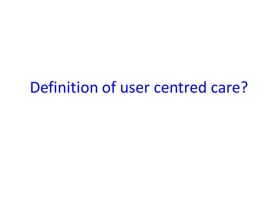 Definition of user centred care