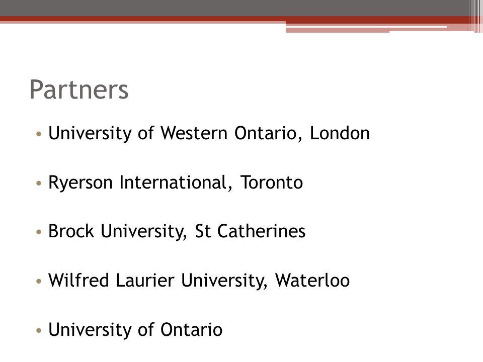 Partners University of Western Ontario, London Ryerson International, Toronto Brock University, St Catherines Wilfred Laurier University, Waterloo Uni