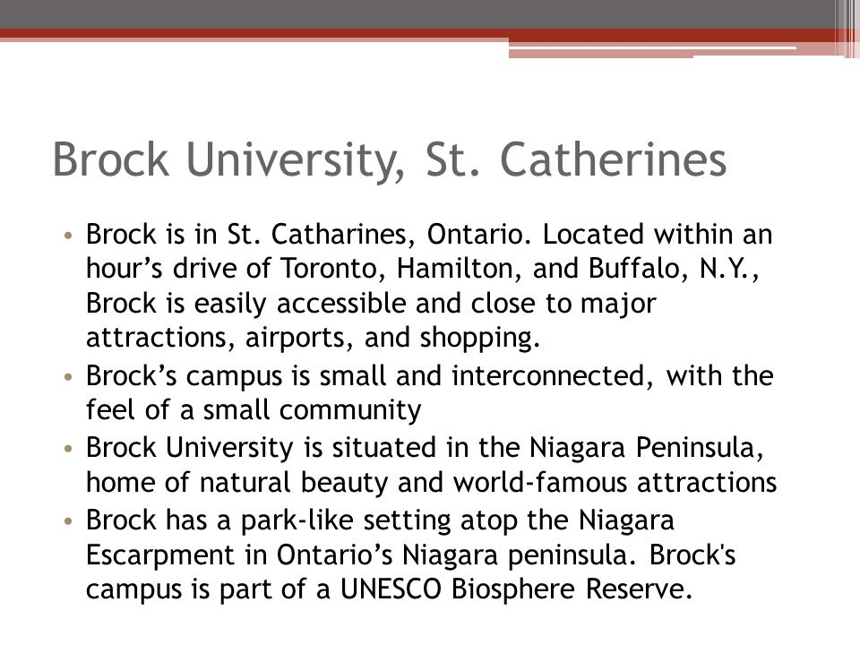 Brock University, St. Catherines Brock is in St. Catharines, Ontario.