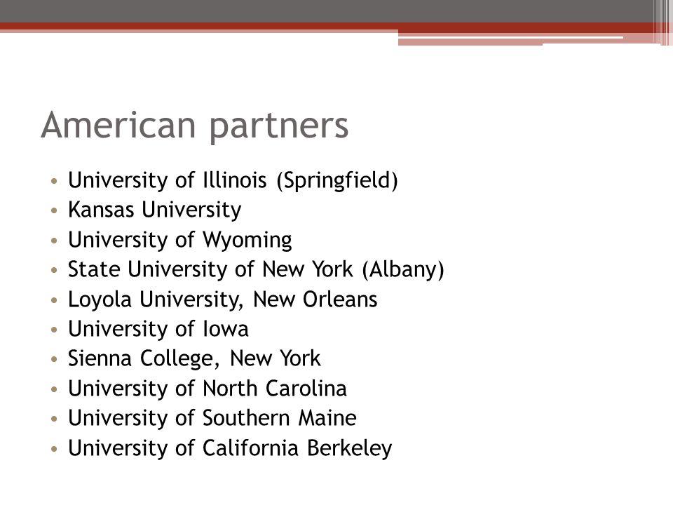 American partners University of Illinois (Springfield) Kansas University University of Wyoming State University of New York (Albany) Loyola University
