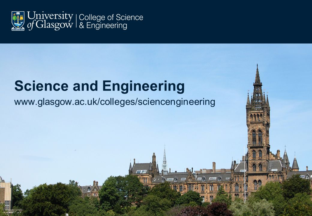 Science and Engineering www.glasgow.ac.uk/colleges/sciencengineering