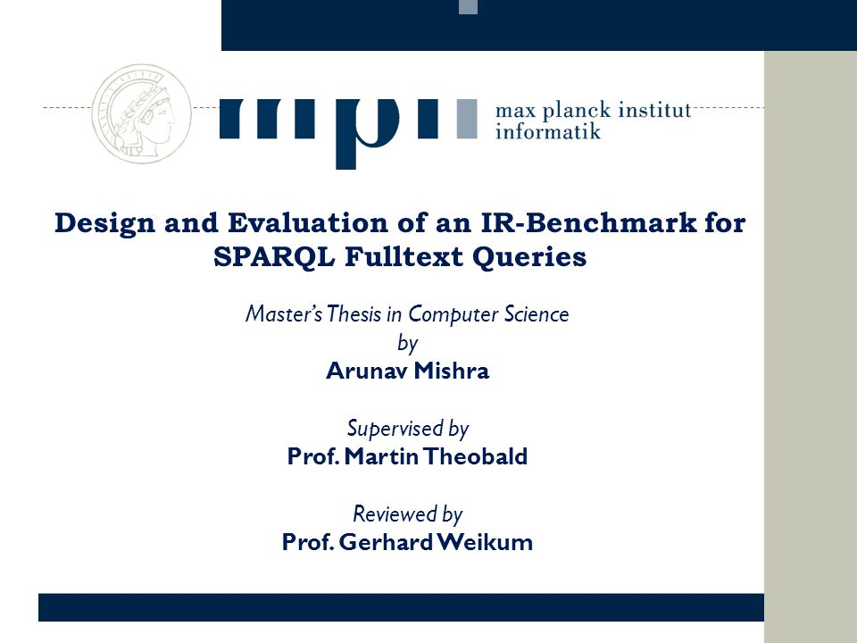 Design and Evaluation of an IR-Benchmark for SPARQL Fulltext Queries Masters Thesis in Computer Science by Arunav Mishra Supervised by Prof.