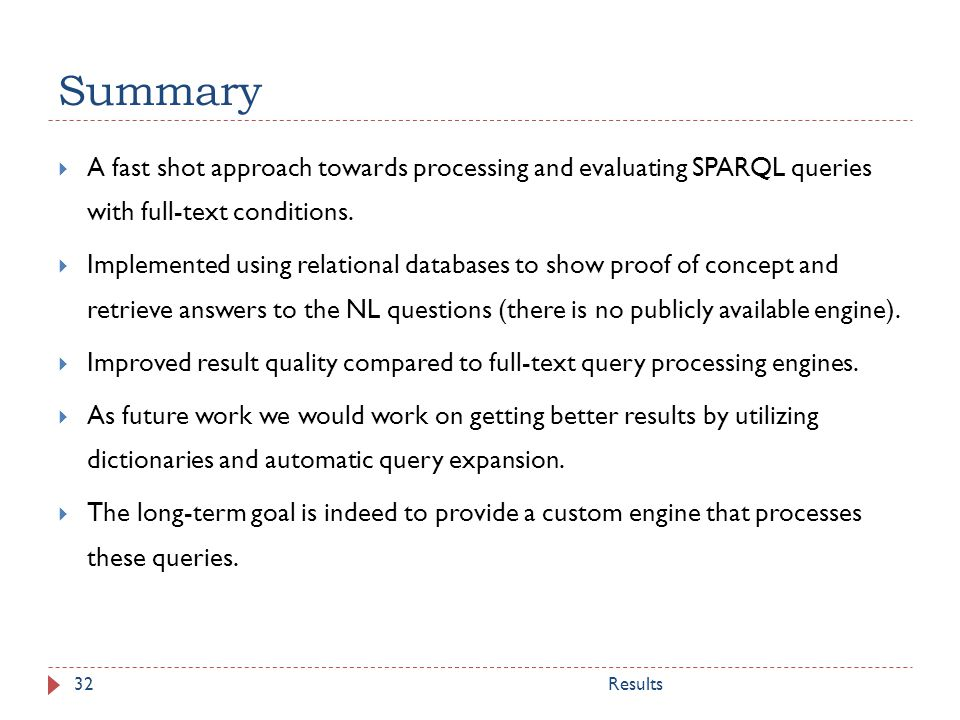 Summary Results32 A fast shot approach towards processing and evaluating SPARQL queries with full-text conditions.
