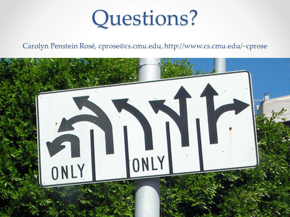 Questions? Carolyn Penstein Rosé, cprose@cs.cmu.edu, http://www.cs.cmu.edu/~cprose