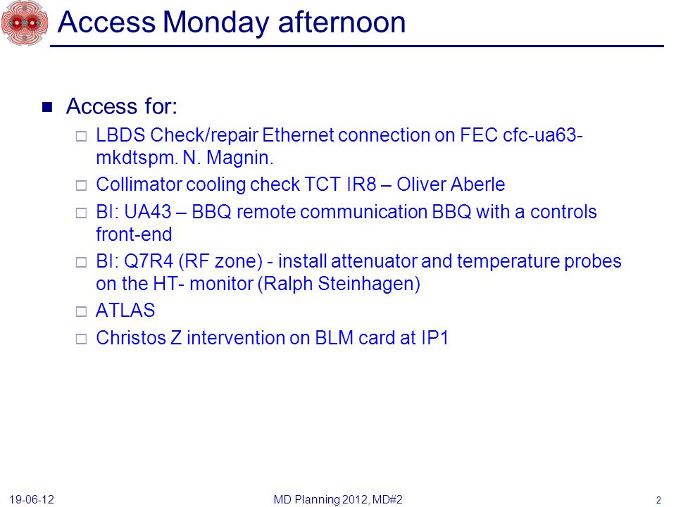 Access Monday afternoon Access for: LBDS Check/repair Ethernet connection on FEC cfc-ua63- mkdtspm. N. Magnin. Collimator cooling check TCT IR8 – Oliv