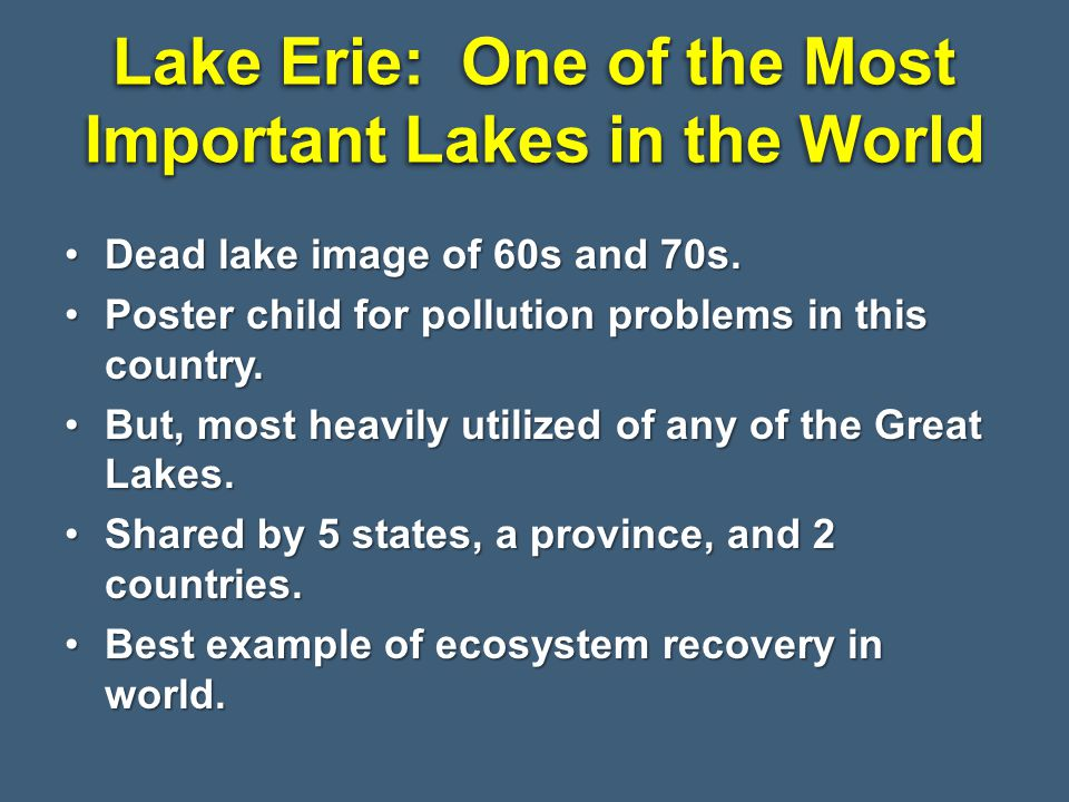 Lake Erie: One of the Most Important Lakes in the World Dead lake image of 60s and 70s.Dead lake image of 60s and 70s. Poster child for pollution prob