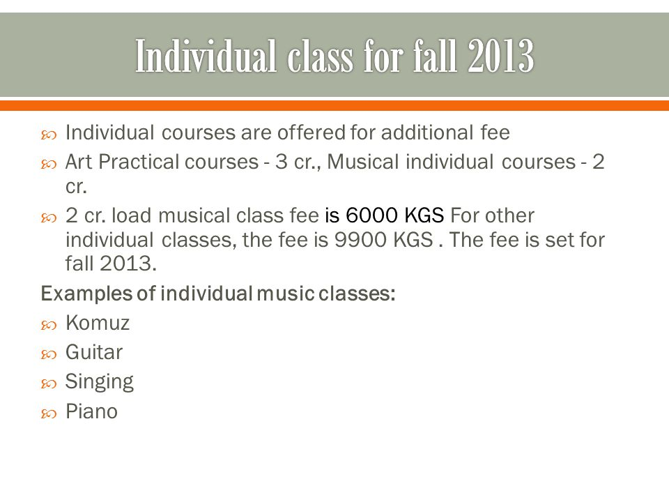 Individual courses are offered for additional fee Art Practical courses - 3 cr., Musical individual courses - 2 cr.
