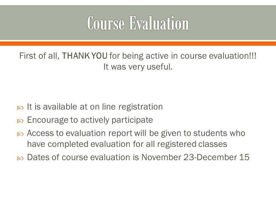 First of all, THANK YOU for being active in course evaluation!!.