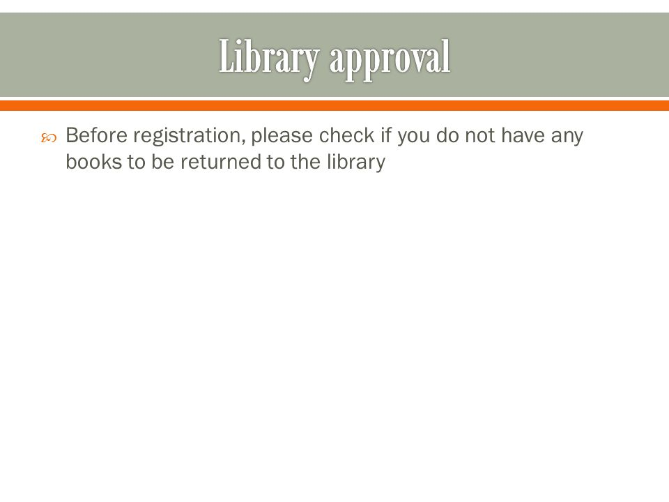 Before registration, please check if you do not have any books to be returned to the library