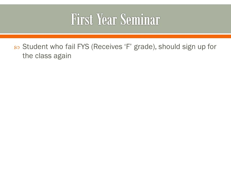 Student who fail FYS (Receives F grade), should sign up for the class again
