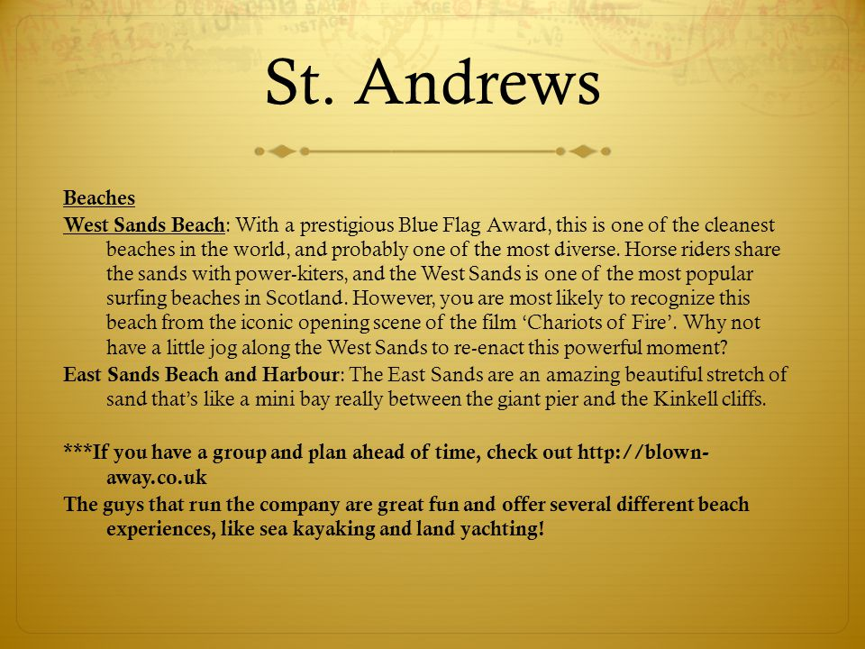 St. Andrews Beaches West Sands Beach : With a prestigious Blue Flag Award, this is one of the cleanest beaches in the world, and probably one of the m
