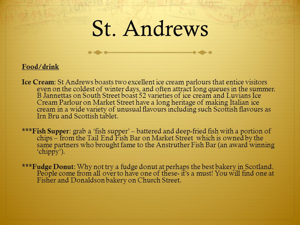 St. Andrews Food/drink Ice Cream : St Andrews boasts two excellent ice cream parlours that entice visitors even on the coldest of winter days, and oft