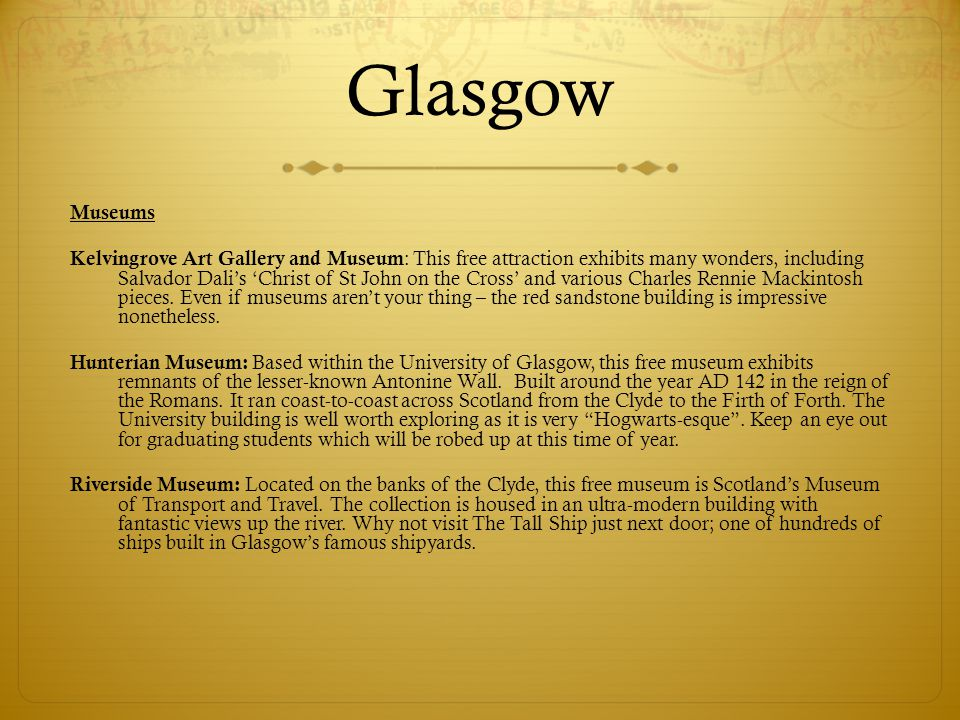 Glasgow Museums Kelvingrove Art Gallery and Museum : This free attraction exhibits many wonders, including Salvador Dalis Christ of St John on the Cro