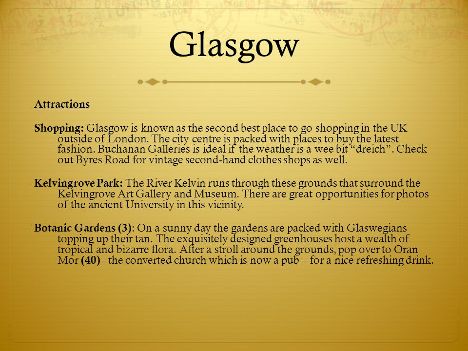 Glasgow Attractions Shopping: Glasgow is known as the second best place to go shopping in the UK outside of London. The city centre is packed with pla