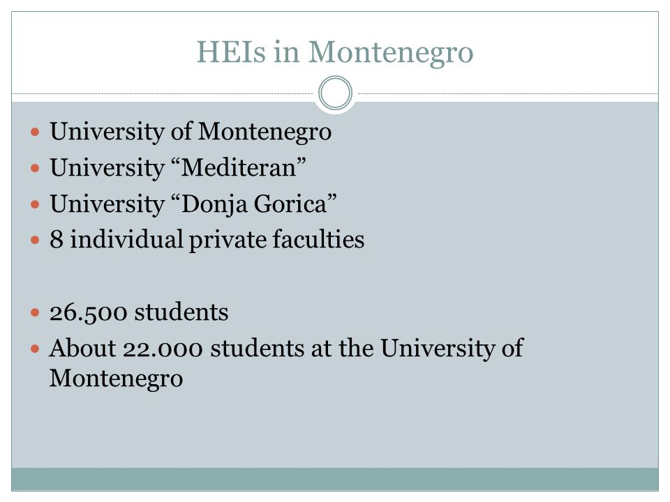 HEIs in Montenegro University of Montenegro University Mediteran University Donja Gorica 8 individual private faculties students About students at the University of Montenegro