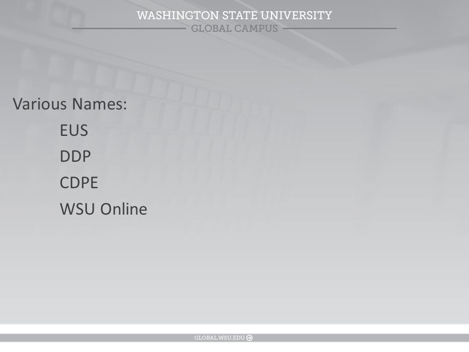 Various Names: EUS DDP CDPE WSU Online
