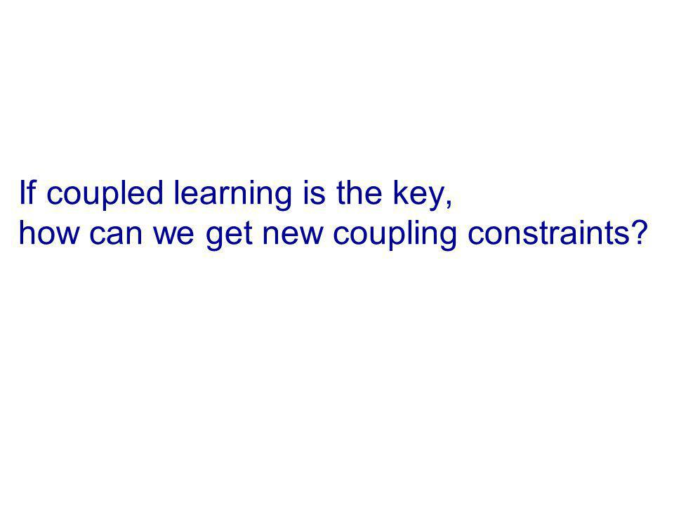 If coupled learning is the key, how can we get new coupling constraints
