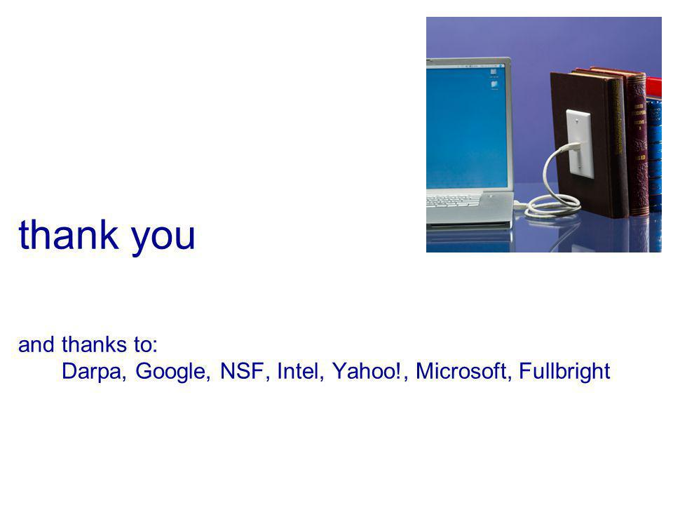 thank you and thanks to: Darpa, Google, NSF, Intel, Yahoo!, Microsoft, Fullbright