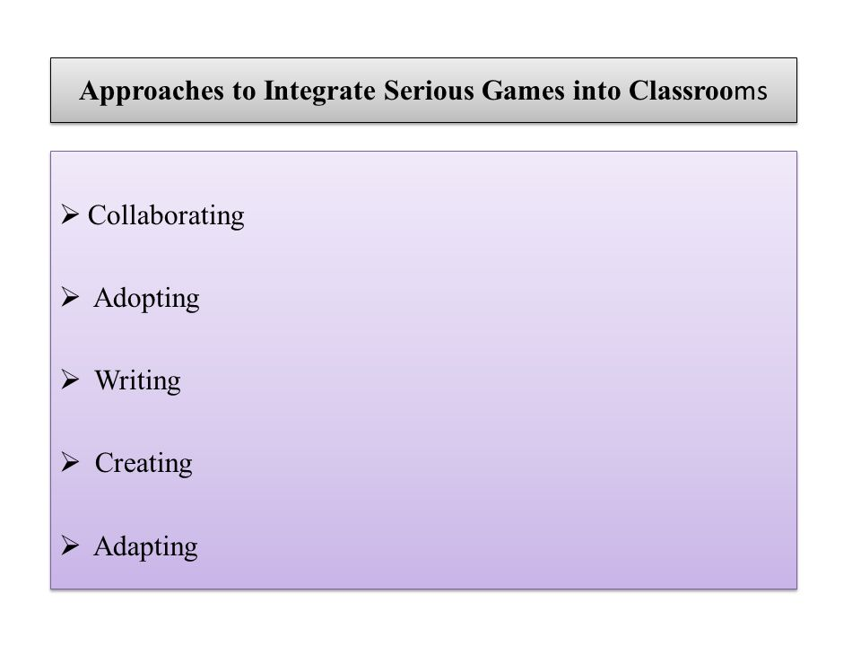 Approaches to Integrate Serious Games into Classroo ms Collaborating Adopting Writing Creating Adapting Collaborating Adopting Writing Creating Adapting