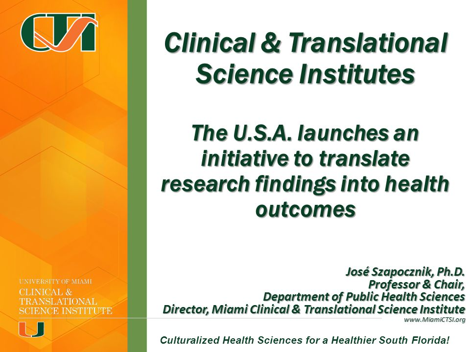 Miami CTSI--Culturalized Health Sciences for a Healthier South Florida! Clinical & Translational Science Institutes The U.S.A. launches an initiative