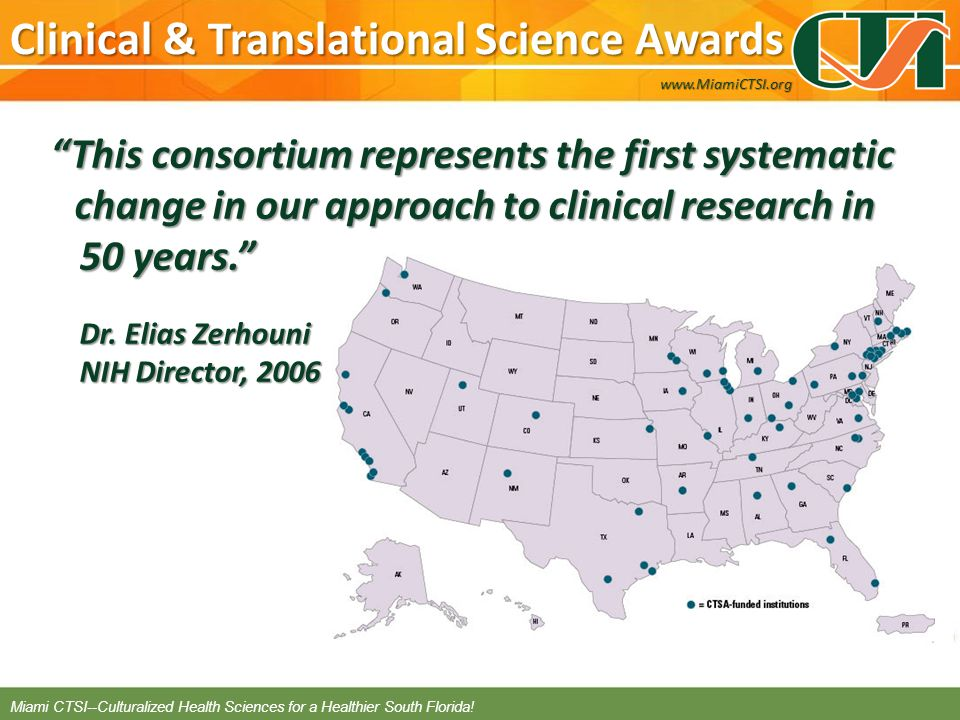 Clinical & Translational Science Awards This consortium represents the first systematic change in our approach to clinical research in 50 years.