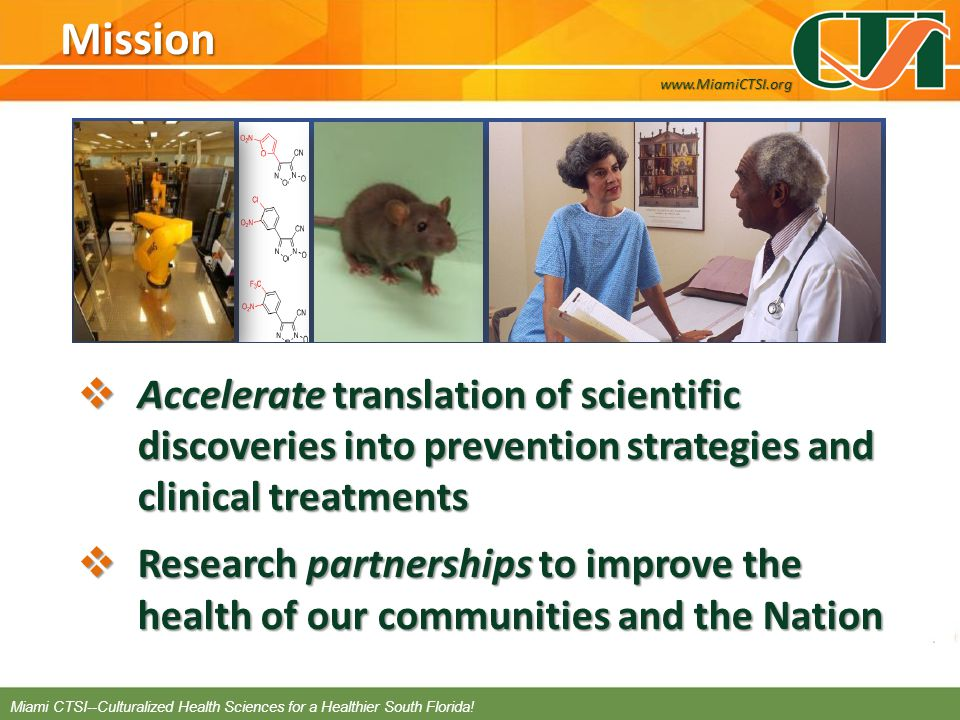 Mission Accelerate translation of scientific discoveries into prevention strategies and clinical treatments Accelerate translation of scientific disco