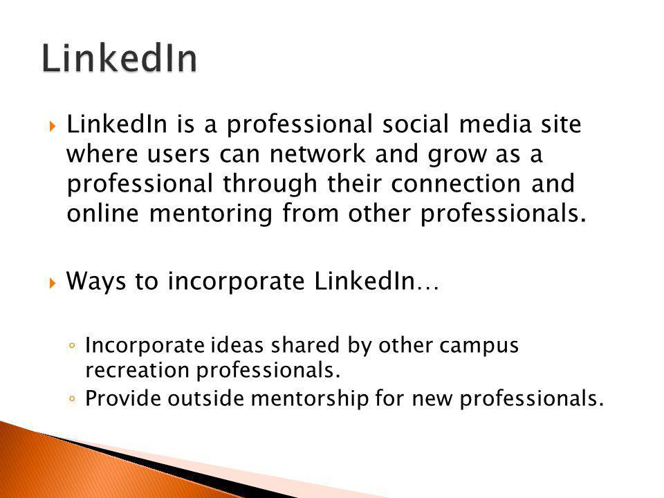 LinkedIn is a professional social media site where users can network and grow as a professional through their connection and online mentoring from other professionals.