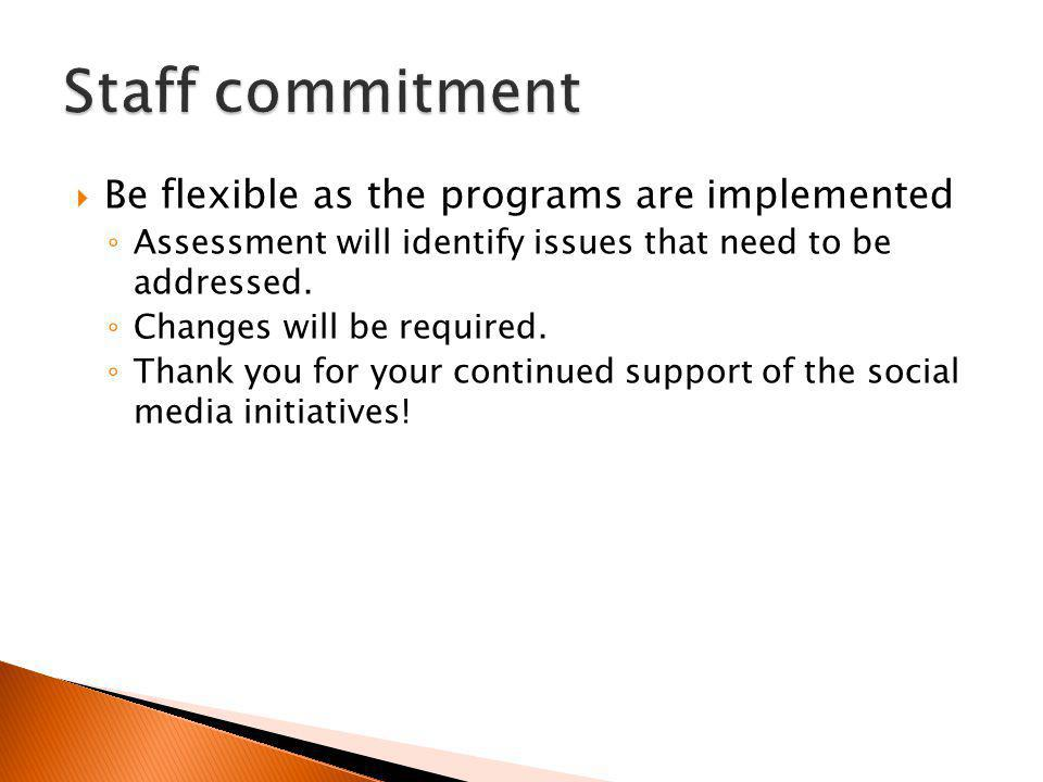 Be flexible as the programs are implemented Assessment will identify issues that need to be addressed.