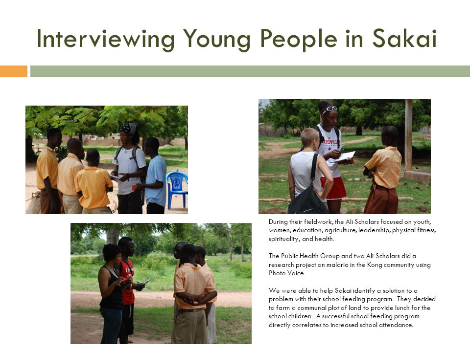 Interviewing Young People in Sakai During their fieldwork, the Ali Scholars focused on youth, women, education, agriculture, leadership, physical fitness, spirituality, and health.