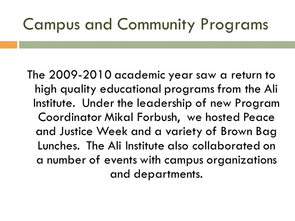 Campus and Community Programs The 2009-2010 academic year saw a return to high quality educational programs from the Ali Institute.