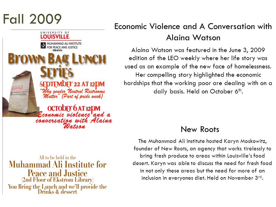 Economic Violence and A Conversation with Alaina Watson Fall 2009 Alaina Watson was featured in the June 3, 2009 edition of the LEO weekly where her life story was used as an example of the new face of homelessness.