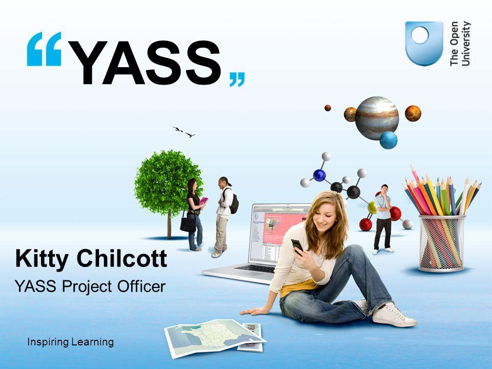 Inspiring Learning YASS Kitty Chilcott YASS Project Officer