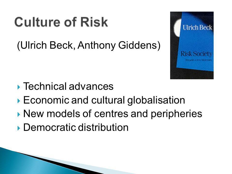 (Ulrich Beck, Anthony Giddens) Technical advances Economic and cultural globalisation New models of centres and peripheries Democratic distribution